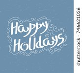 happy holidays slogan. vector... | Shutterstock .eps vector #746621026