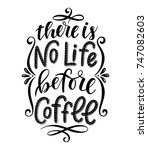 there is no life before coffee. ... | Shutterstock .eps vector #747082603