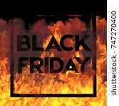 black friday on fire background.... | Shutterstock . vector #747270400