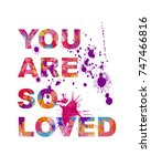 you are so loved typography... | Shutterstock . vector #747466816