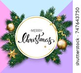 christmas background with fir... | Shutterstock . vector #747643750