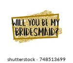 will you be my bridesmaid... | Shutterstock .eps vector #748513699