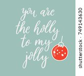 you are the holly to my jolly.... | Shutterstock .eps vector #749143630