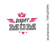 super mom. print for t shirt... | Shutterstock .eps vector #749169394