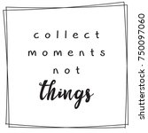 collect the moments not things... | Shutterstock .eps vector #750097060