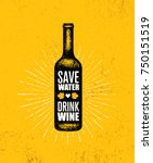 save water  drink wine. funny... | Shutterstock .eps vector #750151519
