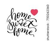 home sweet home hand lettering. ... | Shutterstock .eps vector #750262360