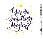 you are something magical. hand ... | Shutterstock .eps vector #750484378
