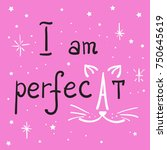 i am perfecat quote lettering.... | Shutterstock .eps vector #750645619