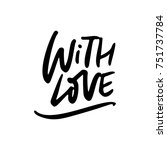 with love   hand drawn... | Shutterstock .eps vector #751737784