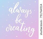 always be creating.... | Shutterstock .eps vector #751764514