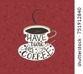 have time for coffee. handdrawn ... | Shutterstock .eps vector #751912840