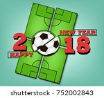 happy new year 2018 and soccer... | Shutterstock .eps vector #752002843