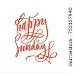 happy sunday vector calligraphy ... | Shutterstock .eps vector #752127940