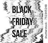 glitch grayscale black friday... | Shutterstock . vector #752345248