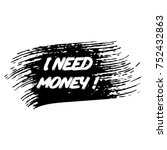 i need money. vector grunge... | Shutterstock .eps vector #752432863