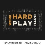 work hard play hard t shirt and ... | Shutterstock .eps vector #752524570