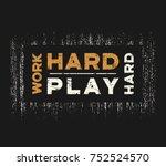 work hard play hard t shirt and ...   Shutterstock .eps vector #752524570