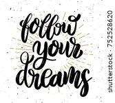 follow your dreams hand drawn... | Shutterstock . vector #752528620