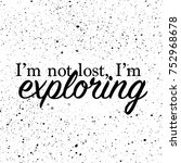 i'm not lost  i'm exploring... | Shutterstock .eps vector #752968678