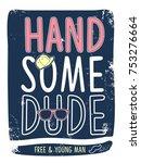 handsome dude slogan and... | Shutterstock .eps vector #753276664