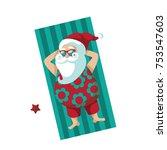 cartoon santa claus sunbathing... | Shutterstock .eps vector #753547603