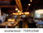 blur people in cafe restaurant... | Shutterstock . vector #753912568