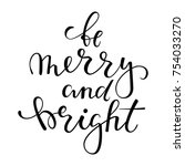 be merry and bright. hand drawn ... | Shutterstock .eps vector #754033270