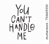 you cant handle me quote... | Shutterstock .eps vector #754605550