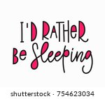 i rather be sleeping quote... | Shutterstock .eps vector #754623034
