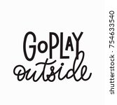 go play outside quote lettering.... | Shutterstock .eps vector #754633540