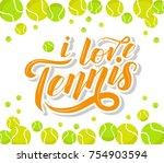 i love tennis custom lettering... | Shutterstock .eps vector #754903594