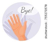 hand waving goodbye vector... | Shutterstock .eps vector #755273578