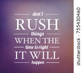 quote   don t rush things when... | Shutterstock . vector #755430460