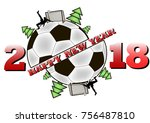 happy new year 2018 and soccer... | Shutterstock .eps vector #756487810