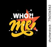 who  me type slogan with star... | Shutterstock .eps vector #756536563
