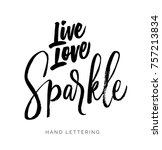 live  love  sparkle. hand drawn ... | Shutterstock .eps vector #757213834