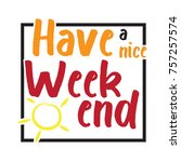 have a nice weekend text | Shutterstock .eps vector #757257574