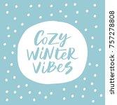 cozy winter vibes   trendy... | Shutterstock .eps vector #757278808