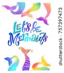 let's be mermaids. fancy poster ... | Shutterstock .eps vector #757397473