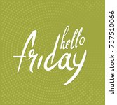 hello friday  letterin text ... | Shutterstock .eps vector #757510066