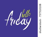 hello friday  letterin text ... | Shutterstock .eps vector #757510108