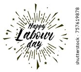 happy labour day  beautiful... | Shutterstock .eps vector #757619878