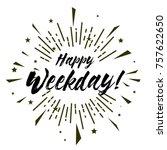 happy weekday  beautiful... | Shutterstock .eps vector #757622650