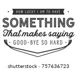 how lucky i am to have... | Shutterstock .eps vector #757636723