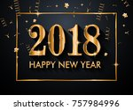 2018 happy new year background... | Shutterstock .eps vector #757984996