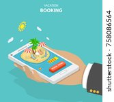 vacation booking flat isometric ... | Shutterstock . vector #758086564