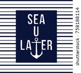 sea you later funny marine... | Shutterstock .eps vector #758188114