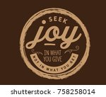 seek joy in what you give not... | Shutterstock .eps vector #758258014