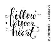 follow your heart hand written... | Shutterstock .eps vector #758306908